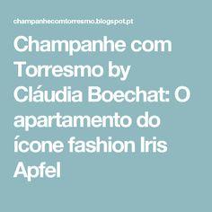 Champanhe com Torresmo by Cláudia Boechat: O apartamento do ícone fashion Iris Apfel