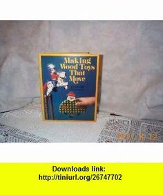 Making Wood Toys That Move (9780806964683) Alan Bridgewater, Gill Bridgewater , ISBN-10: 0806964685  , ISBN-13: 978-0806964683 ,  , tutorials , pdf , ebook , torrent , downloads , rapidshare , filesonic , hotfile , megaupload , fileserve