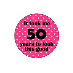 "Fiftieth Birthday Button ""It took me 50 years to look this good"" Pinback Button Pin Fifty Years Old Birthday Badge by HashtagPinning on Etsy"