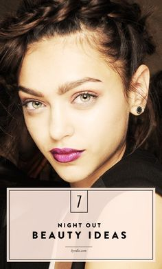 7 beauty ideas to inspire your next girls' night out look