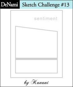 Confessions of a DeNami Addict: DeNami Sketch Challenge Bday Cards, Sketch Design, Card Sketches, Card Templates, Color Combos, I Card, Sunshine, Card Making, Challenges