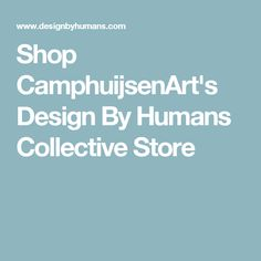 Shop CamphuijsenArt's Design By Humans Collective Store