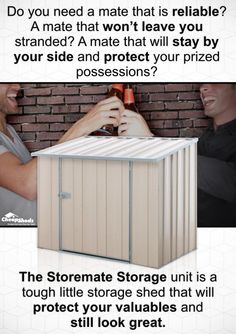 This Fathers day you can get him a MATE! The Storemate is a good small storage shed that will store your Dads special items or 'hide' those things that drive mum mad. You and your dad can put the storemate together in less than a few hours but it will last a life time. Perfect idea for a Fathers day gift AND activity... what would you say? Killing two birds with one stone ;)