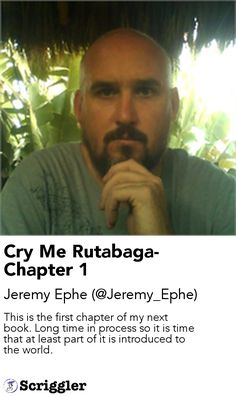 Cry Me Rutabaga-Chapter 1 by Jeremy Ephe (@Jeremy_Ephe) https://scriggler.com/detailPost/story/112756 This is the first chapter of my next book. Long time in process so it is time that at least part of it is introduced to the world.