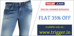 Branded trigger jeans present summer special Flat 35% off Available only on : www.trigger.in Call : 9095784700