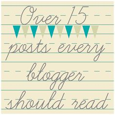 Over 15 Posts Every Blogger Should Read