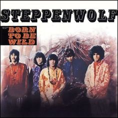 """Steppenwolf"" (1968, Dunhill).  Their first LP.  Contains ""Born To Be Wild"" and ""Sookie Sookie."""