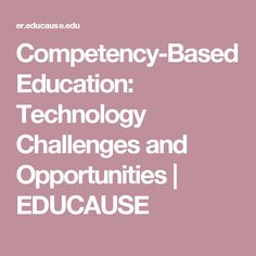 Competency-Based Education: Technology Challenges and Opportunities | EDUCAUSE