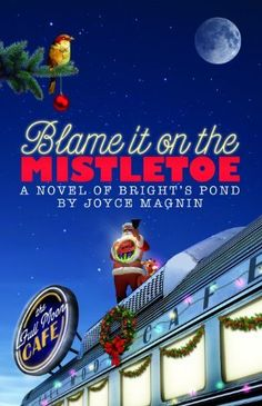 Blame It On The Mistletoe: A Novel of Bright's Pond by Joyce Magnin, http://smile.amazon.com/dp/B005SZ47FG/ref=cm_sw_r_pi_dp_JK3zub0AG51P6