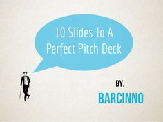 How To Make The Perfect Startup Pitch Deck by Barcinno via slideshare