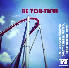 BE YOU-TIFUL Life's a roller coaster. Don't remain seated. @ENJOYOURIDE #EYR www.looseleafbrands.com