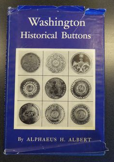 Washington Historical Buttons: Washington Inaugural Buttons and Other Buttons Bearing the Portrait of Washington or Alluding to Him and His Administration by Alphaeus H. Albert. With foreword by Edward H. Davis. Published by Alphaeus H. Albert, Hightstown, N.J., 1949.