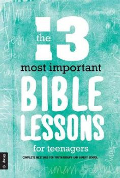 The 13 Most Important Bible Lessons for Teenagers: Complete Meetings for Youth Groups and Sunday School (Paperback) | Overstock.com Shopping - The Best Deals on Christianity