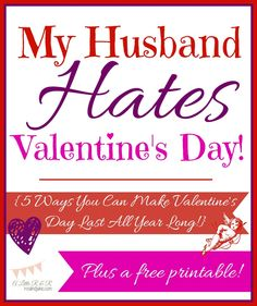 My Husband Hates Valentine's Day {5 Ways You Can Make Valentine's Day Last All Year Long}