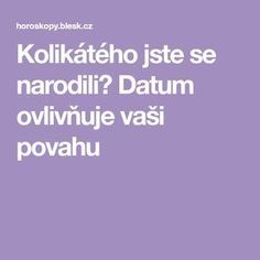 Kolikátého jste se narodili? Datum ovlivňuje vaši povahu Destress, Motto, Good To Know, Fitness Inspiration, Tarot, Life Is Good, Life Hacks, Thoughts, How To Plan