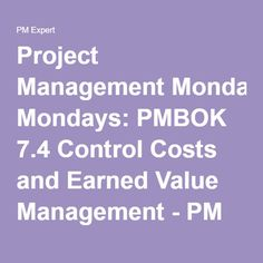 Project Management Mondays: PMBOK Control Costs and Earned Value Management - PM Expert Earned Value Management, Project Management, Mondays, Budgeting, Projects, Log Projects, Blue Prints, Budget Organization