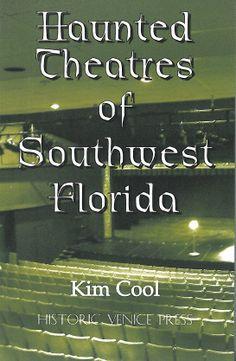 Haunted Theatres of Southwest Florida by Kim Cool, published by Historic Venice Press (publisher and author in Venice)