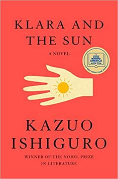 Klara and the Sun by Kazuo Ishiguro Book Club Books, New Books, Books To Read, Nagasaki, Nobel Prize In Literature, Never Let Me Go, Good Morning America, First Novel, Libros