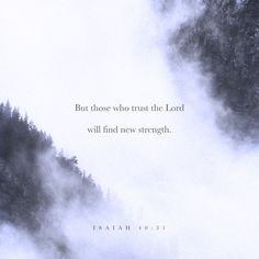 """But those who trust in the LORD will find new strength. They will soar high on wings like eagles. They will run and not grow weary. They will walk and not faint."" ‭‭Isaiah‬ ‭40:31‬ ‭NLT‬‬"