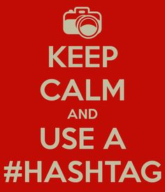 KEEP CALM AND USE A #HASHTAG