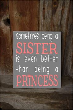 Sometimes being a SISTER is even better than being a by invinyl, $15.00