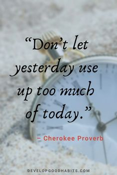 "Inspiring Quotes from Quotes.me : Quotes about Change and Moving On - ""Don't let yesterday use up too much of today. Today Quotes, Success Quotes, Amazing Quotes, Great Quotes, Good Quotes To Live By, Quotes To Inspire, Inspirational Quotes About Change, Inspiring Quotes, Quotations About Change"