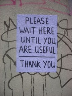 Please Wait Here Until You Are Useful, Thank You - Ian Stevenson