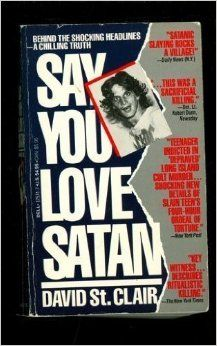 Say You Love Satan: David St. Clair: 9780440175742: Amazon.com: Books.  True crime about a very troubled teenager who spun out of control with drugs, devil worship, and eventually murder.