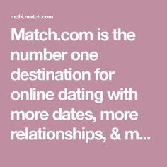 Match.com is the number one destination for online dating with more dates, more relationships, & more marriages than any other dating or personals site.