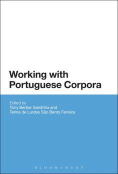 Working with Portuguese corpora / edited by Tony Berber Sardinha and Telma de Lurdes São Bento Ferreira - London : Bloomsbury, 2014