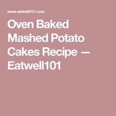 Oven Baked Mashed Potato Cakes Recipe — Eatwell101