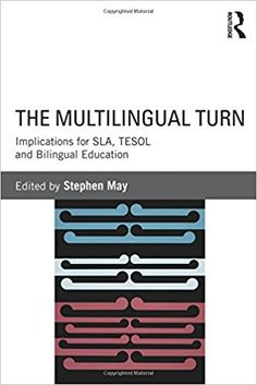 The Multilingual turn : implications for SLA, TESOL and bilingual education / edited by Stephen May