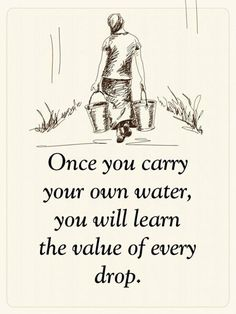 Positive Quotes : QUOTATION – Image : Quotes Of the day – Description Once you carry your own water you will learn the value of every drop.. Sharing is Power – Don't forget to share this quote ! aphorisms #aphorisms Taju Mocod Esipuc