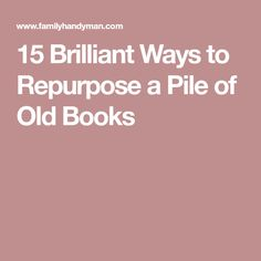 15 Brilliant Ways to Repurpose a Pile of Old Books