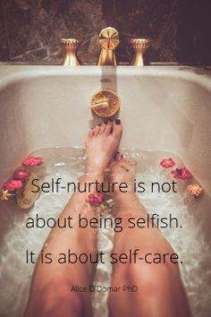 Self-nurture is not about being selfish. It is about self-care. ~ Alice D Domar PhD ~ Single love