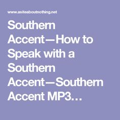 Southern Accent—How to Speak with a Southern Accent—Southern Accent MP3…