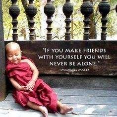 make friends with yourself...never alone