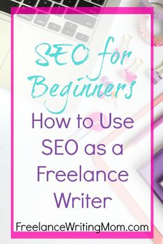 Learn How to Use SEO as a Freelance Writer to help your clients and yourself rank higher in search engines. I break it down and explain how SEO works. #SEOforBeginners