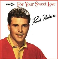 """For your Sweet Love"" (1963, Decca) by Rick Nelson.  His first Decca LP.  (See: http://www.youtube.com/watch?v=8WW5tSeyVE8)"