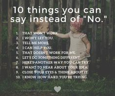 10 things you can say instead of no. (from teach through love)