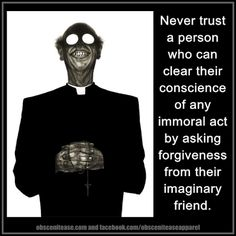 Never trust a person who can clear their conscience of any immoral act by asking forgiveness from their imaginary friend Atheist Humor, Atheist Quotes, Religious Humor, Religious People, Secular Humanism, Agnostic Beliefs, Anti Religion, Never Trust, Trust God