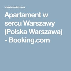 Apartament w sercu Warszawy (Polska Warszawa) - Booking.com