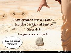 Week 32 (of 52)Marsha Sortino's Team -Team Seekerscontinue theirloads of mental laundry using the brand name detergent: forgiveness. What happens if we use the discount brand name detergent: forgetfulness? Eavesdrop on our class to discover the powerful differences between forgiving and forgetting.