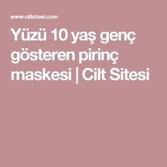 Yüzü 10 yaş genç gösteren pirinç maskesi | Cilt Sitesi