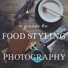 Guide to Food Styling & Photography - Cashew Kitchen