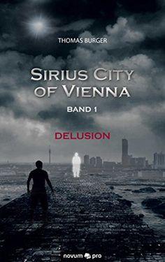 Sirius City of Vienna - Band 1: Delusion von [Burger, Thomas]