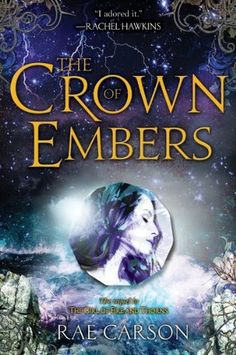 The Crown of Embers (Fire and Thorns Series, Book #2) by Rae Carson