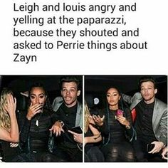 i actually love it. louis and zayn were in the same band, were together 24/7 for almost five years and then Poof! one day, they're relationship went down the drain. but perrie was zayn's fiancé and leigh-anne just knew zayn because of that. so of course she's gonna stick up for her best friend. but louis was best friends with zayn and i love how he's sticking up for zany's ex-fiancé instead of him.
