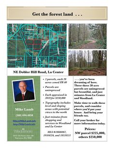 Real Estate for Sale between $225,000 and $250,000! Come and see these large wooded acreage parcels that are so hard to find now in Clark County. Discover these beautiful 20 acre unimproved parcels with a nice mix of conifers and deciduous trees of various ages, and delight in these beautiful settings. A total of three adjacent parcels are available and listed separately. Come see these forest land lots today! Mike Lamb, Windermere Stellar (360) 921-1397. Call or text today for more info!
