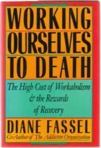 Download free Working ourselves to death: The high cost of workaholism the rewards of recovery pdf